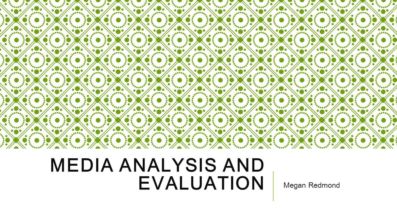 MEDIA ANALYSIS AND EVALUATION Megan Redmond