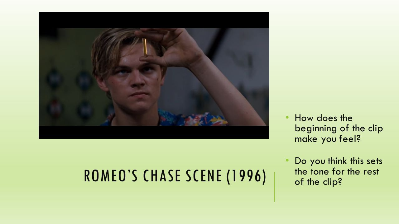 ROMEO'S CHASE SCENE (1996) How does the beginning of the clip make you feel.