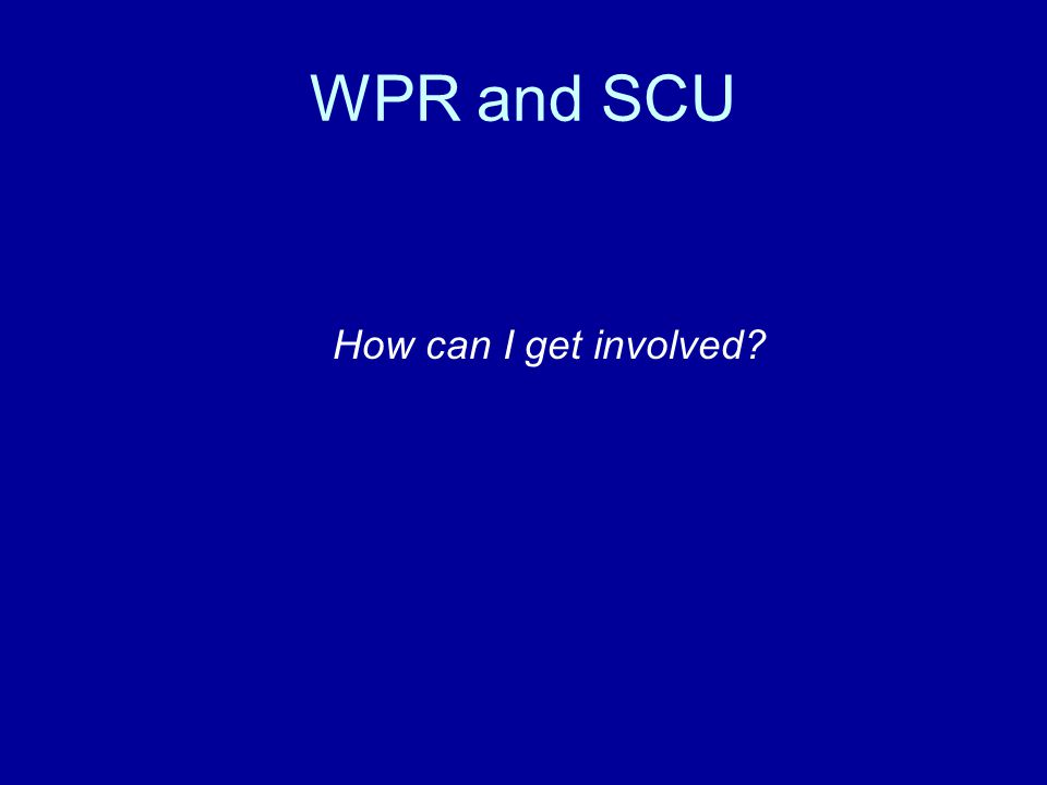 WPR and SCU How can I get involved