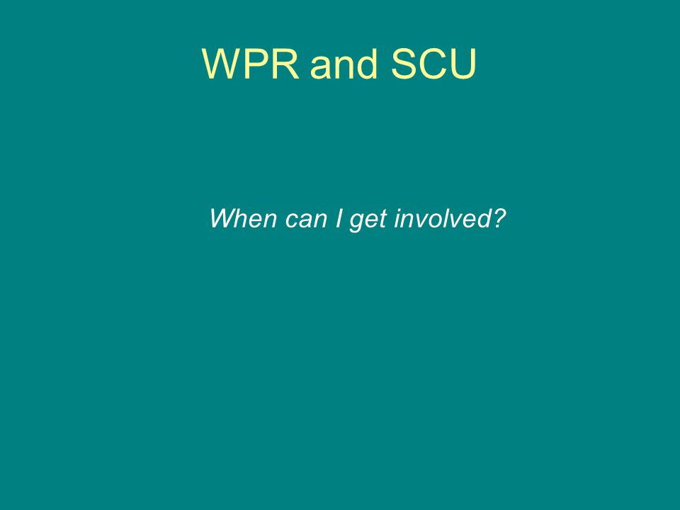WPR and SCU When can I get involved