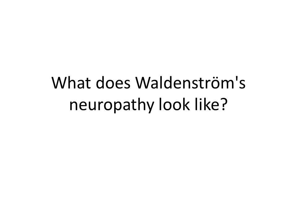 What does Waldenström s neuropathy look like?