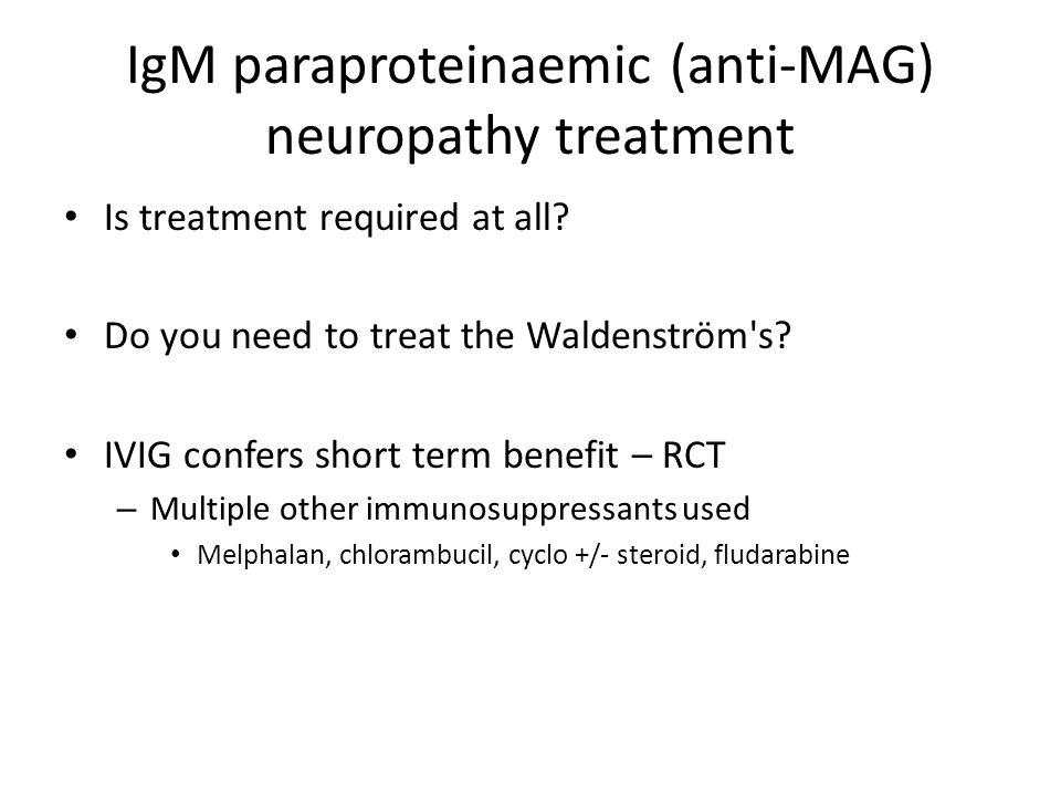 IgM paraproteinaemic (anti-MAG) neuropathy treatment Is treatment required at all.