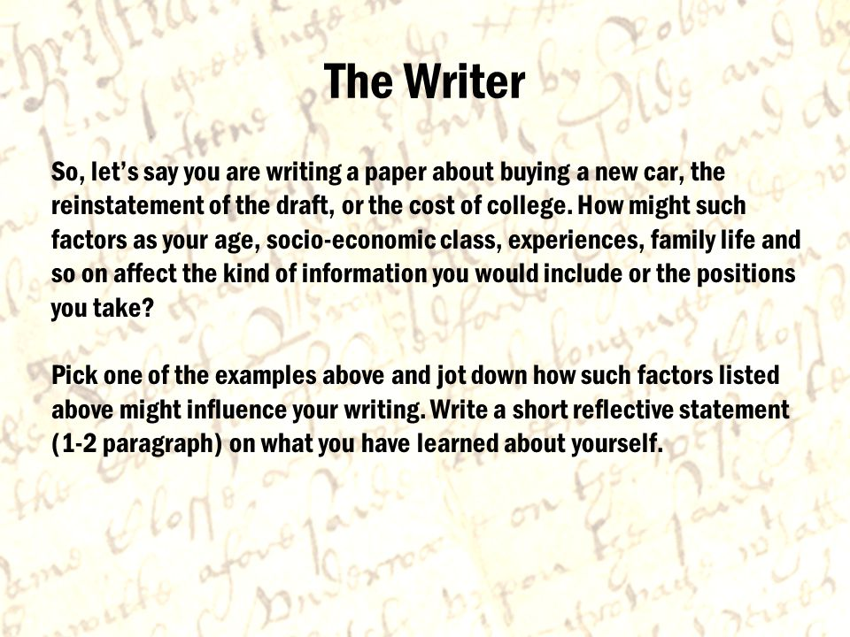 The Writer So, let's say you are writing a paper about buying a new car, the reinstatement of the draft, or the cost of college.