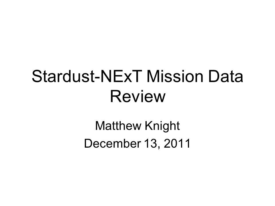 Stardust-NExT Mission Data Review Matthew Knight December 13, 2011