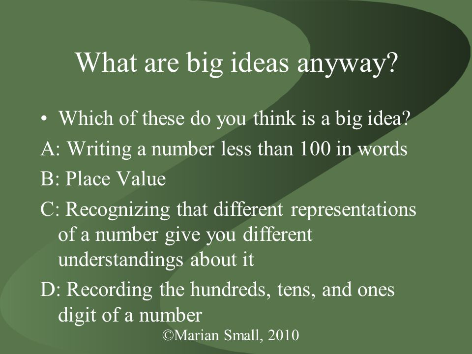 ©Marian Small, 2010 What are big ideas anyway.Which of these do you think is a big idea.