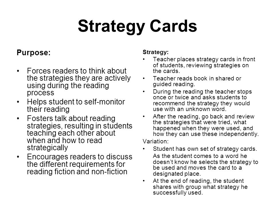 Strategy Cards Purpose: Forces readers to think about the strategies they are actively using during the reading process Helps student to self-monitor