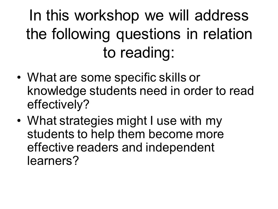 In this workshop we will address the following questions in relation to reading: What are some specific skills or knowledge students need in order to