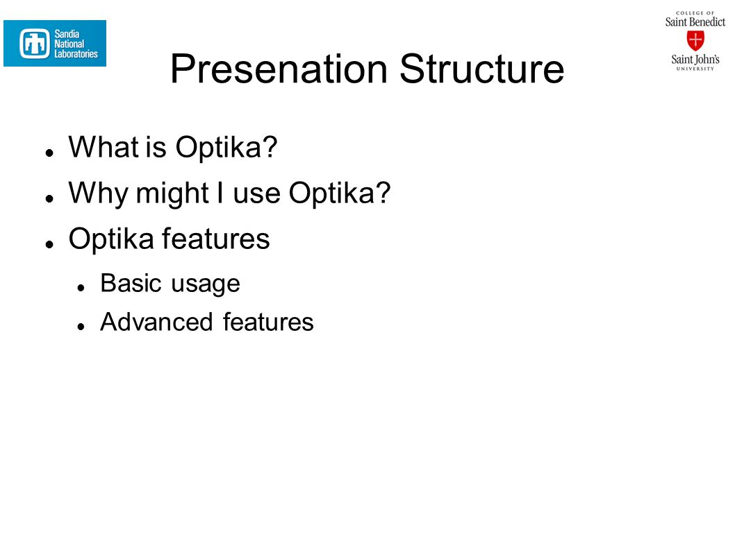 Presenation Structure What is Optika. Why might I use Optika.