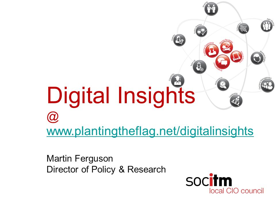 Digital Insights @ www.plantingtheflag.net/digitalinsights Martin Ferguson Director of Policy & Research