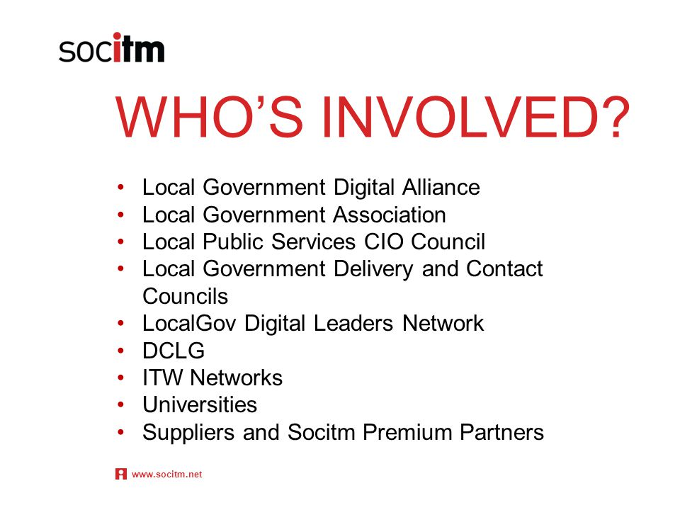 WHO'S INVOLVED? Local Government Digital Alliance Local Government Association Local Public Services CIO Council Local Government Delivery and Contact