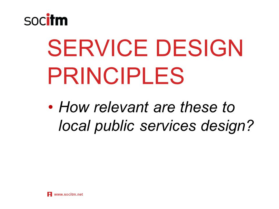 SERVICE DESIGN PRINCIPLES How relevant are these to local public services design www.socitm.net