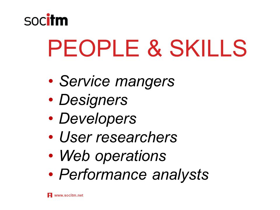 PEOPLE & SKILLS Service mangers Designers Developers User researchers Web operations Performance analysts www.socitm.net