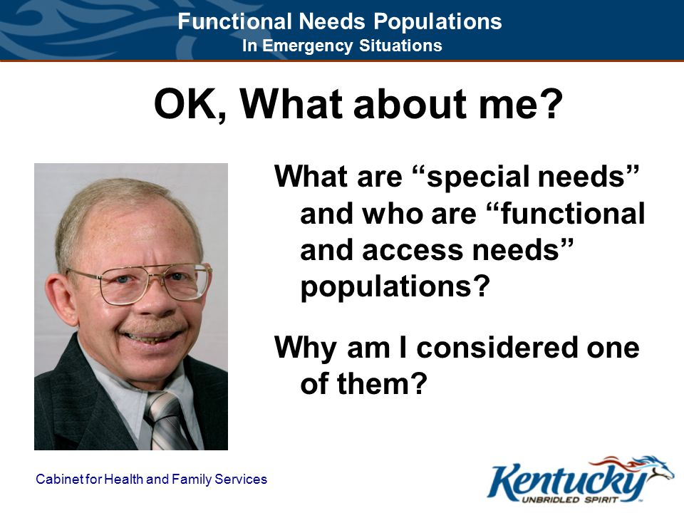 Cabinet for Health and Family Services Functional Needs Populations In Emergency Situations PLANNING FOR DISASTER: Be Aware: Be Prepared: Have a Plan: Let Me Know Your Plan: Make a Kit: