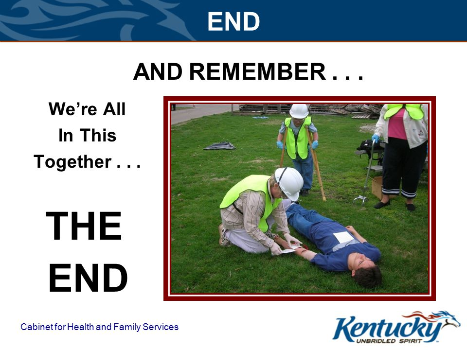 Cabinet for Health and Family Services END AND REMEMBER... We're All In This Together... THE END