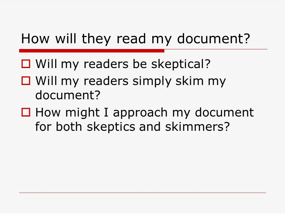 How will they read my document.  Will my readers be skeptical.