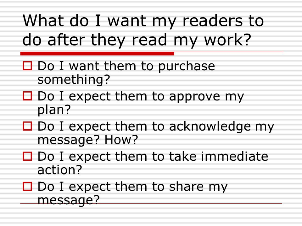 What do I want my readers to do after they read my work.