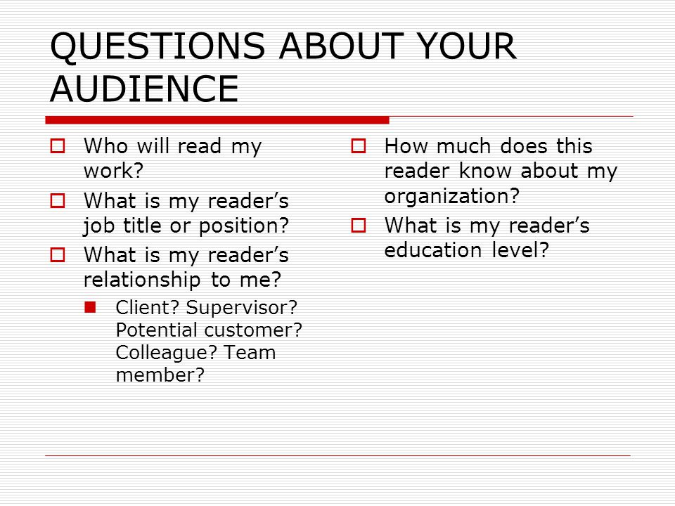 QUESTIONS ABOUT YOUR AUDIENCE  Who will read my work.