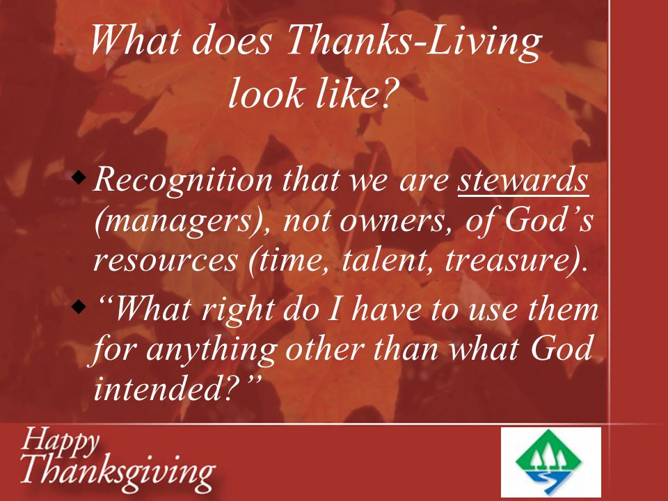"What does Thanks-Living look like?  Recognition that we are stewards (managers), not owners, of God's resources (time, talent, treasure).  ""What rig"
