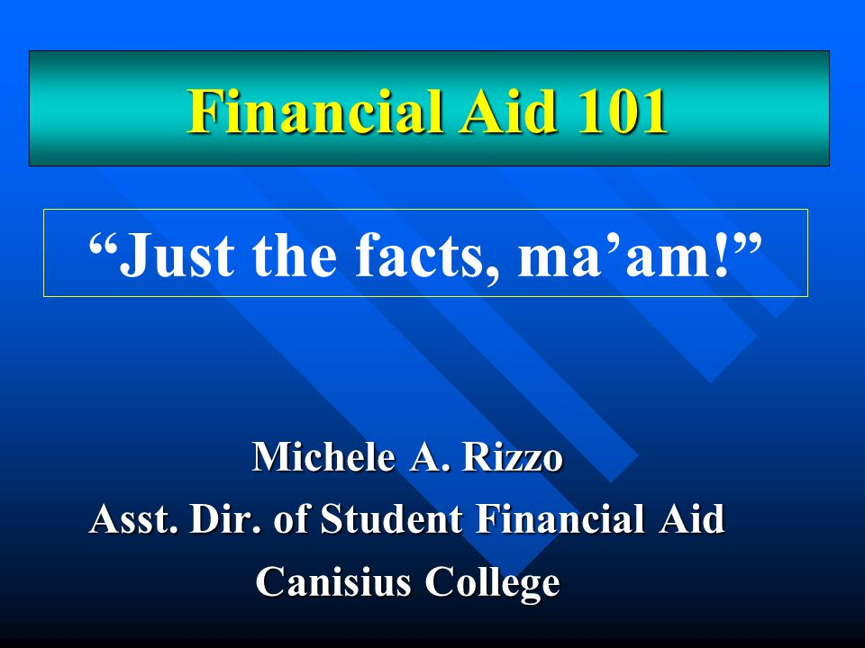 An Overview What is Financial Aid.What is Financial Aid.
