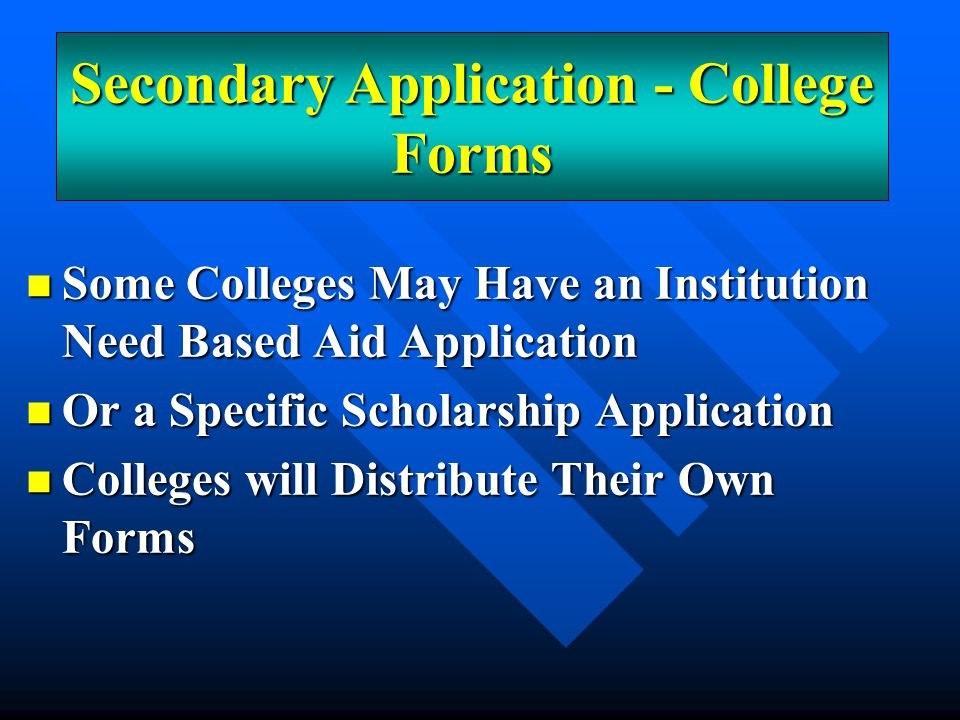 Some Colleges May Have an Institution Need Based Aid Application Some Colleges May Have an Institution Need Based Aid Application Or a Specific Schola