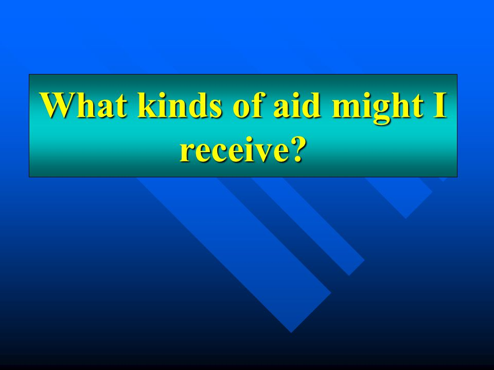 What kinds of aid might I receive?