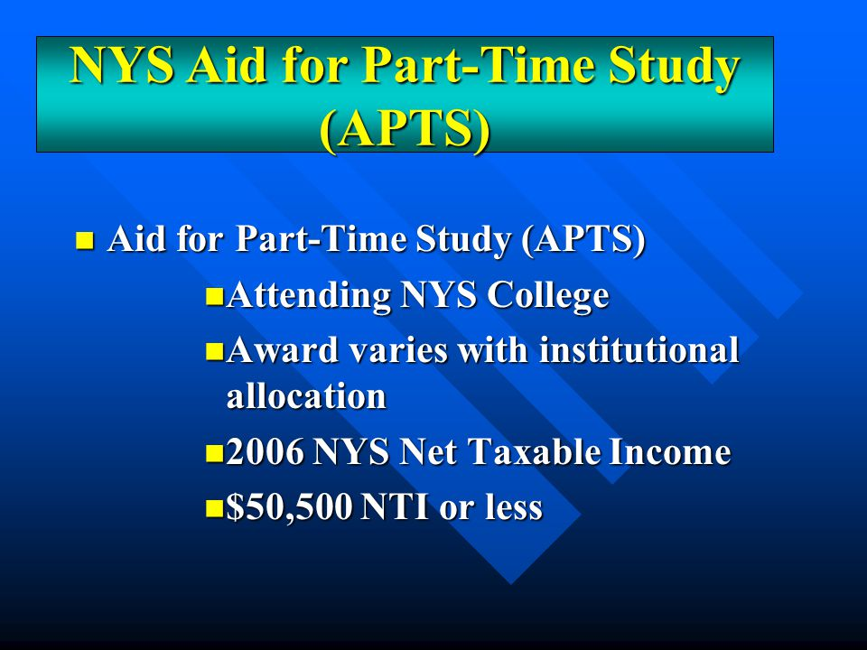 Aid for Part-Time Study (APTS) Aid for Part-Time Study (APTS) Attending NYS College Attending NYS College Award varies with institutional allocation A