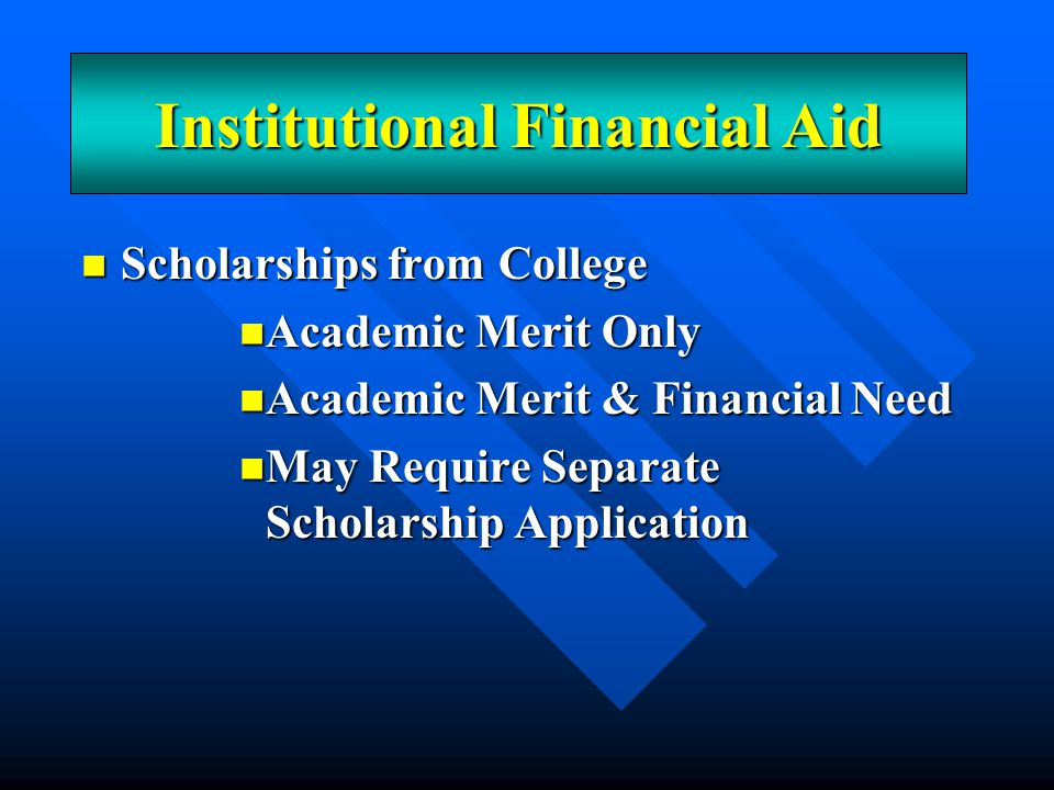 Scholarships from College Scholarships from College Academic Merit Only Academic Merit Only Academic Merit & Financial Need Academic Merit & Financial