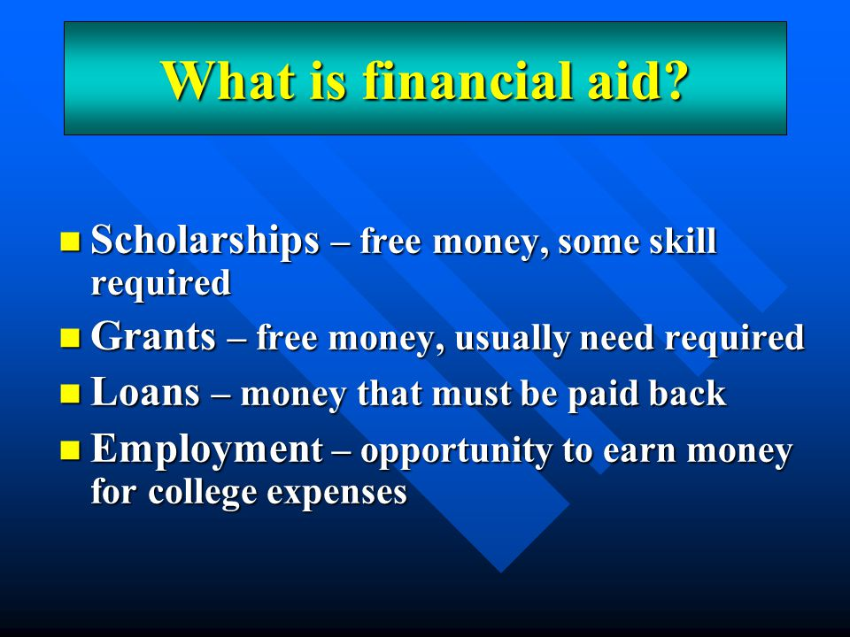 Merit -based aid – money given because of skill, such as academic, artistic, athletic, etc.