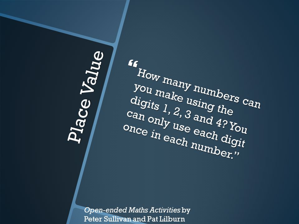 Place Value  How many numbers can you make using the digits 1, 2, 3 and 4.