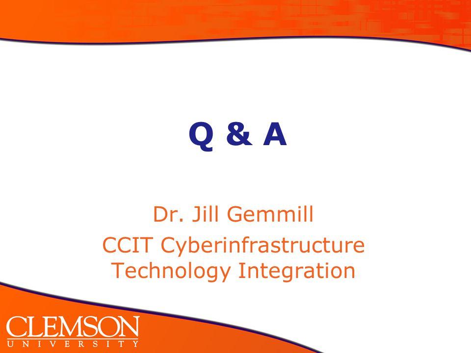 Q & A Dr. Jill Gemmill CCIT Cyberinfrastructure Technology Integration