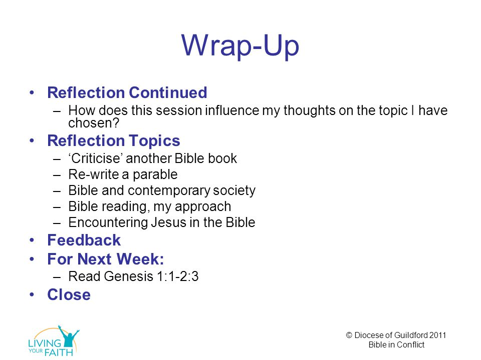© Diocese of Guildford 2011 Bible in Conflict Wrap-Up Reflection Continued –How does this session influence my thoughts on the topic I have chosen.