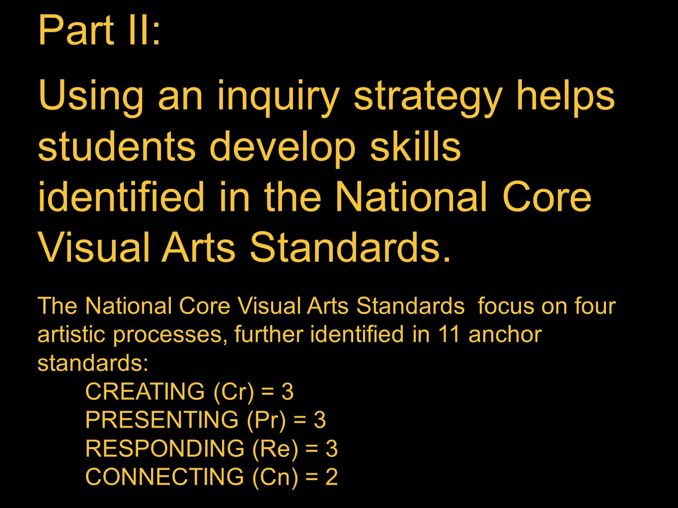 Part II: Using an inquiry strategy helps students develop skills identified in the National Core Visual Arts Standards.