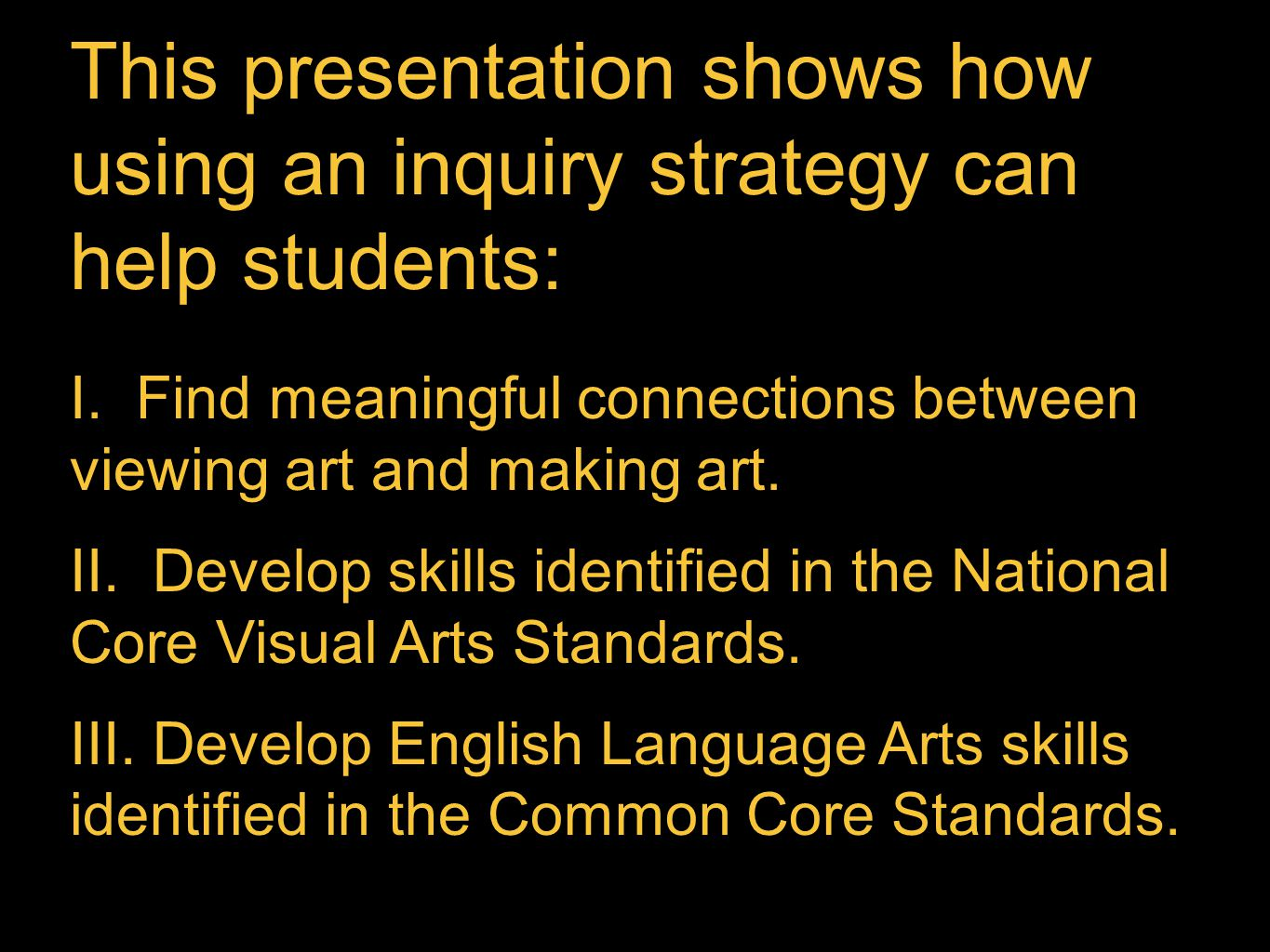 This presentation shows how using an inquiry strategy can help students: I.