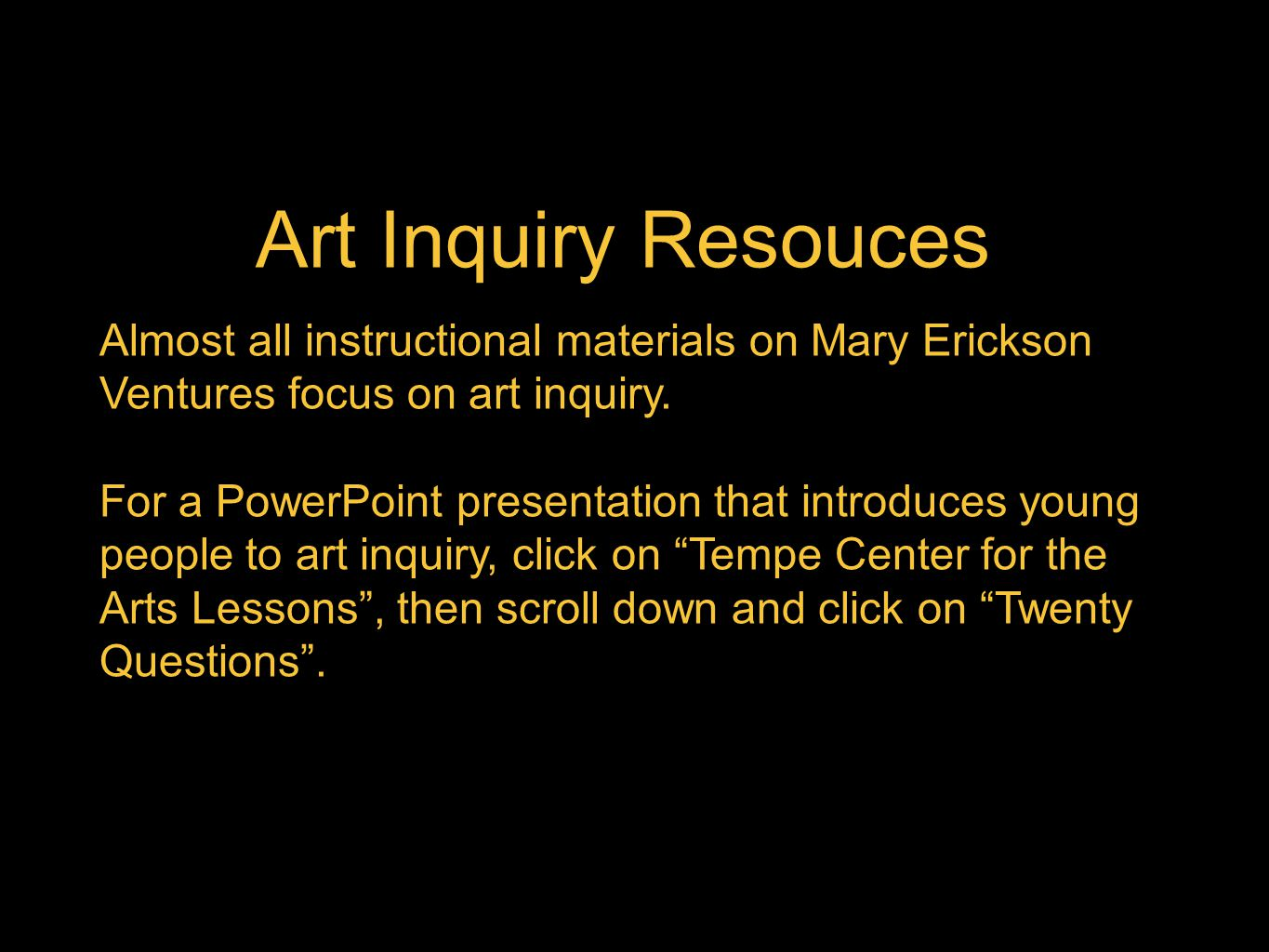 Art Inquiry Resouces Almost all instructional materials on Mary Erickson Ventures focus on art inquiry.