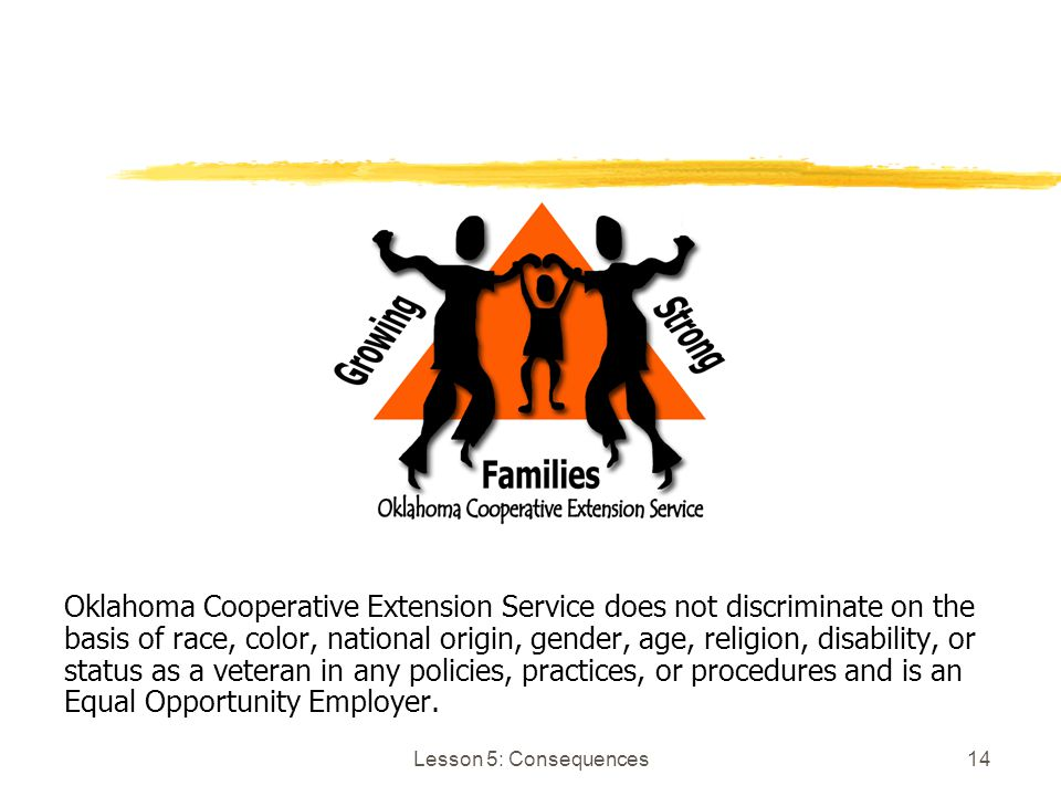 Lesson 5: Consequences14 Oklahoma Cooperative Extension Service does not discriminate on the basis of race, color, national origin, gender, age, relig