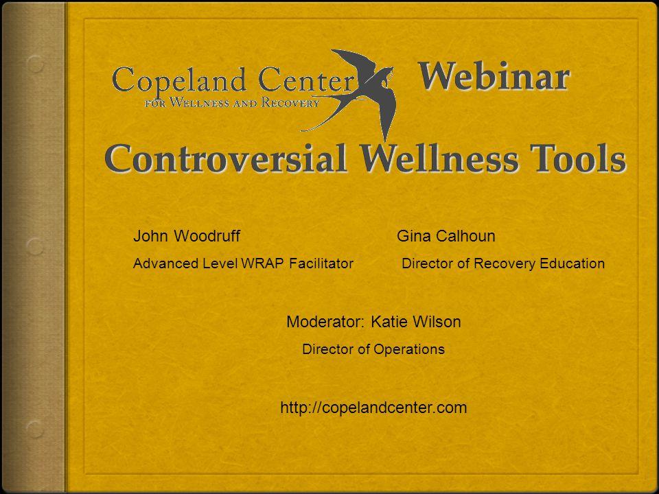 John WoodruffGina Calhoun Advanced Level WRAP Facilitator Director of Recovery Education Moderator: Katie Wilson Director of Operations http://copelandcenter.com