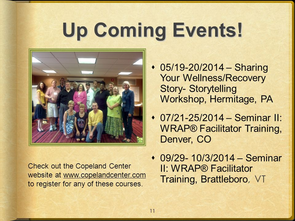Up Coming Events!  05/19-20/2014 – Sharing Your Wellness/Recovery Story- Storytelling Workshop, Hermitage, PA  07/21-25/2014 – Seminar II: WRAP® Fac