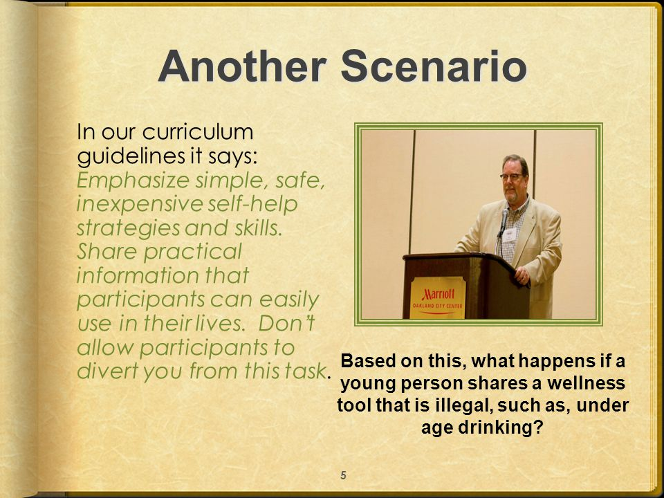 Another Scenario In our curriculum guidelines it says: Emphasize simple, safe, inexpensive self-help strategies and skills. Share practical informatio