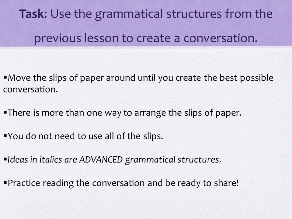 Task: Use the grammatical structures from the previous lesson to create a conversation.