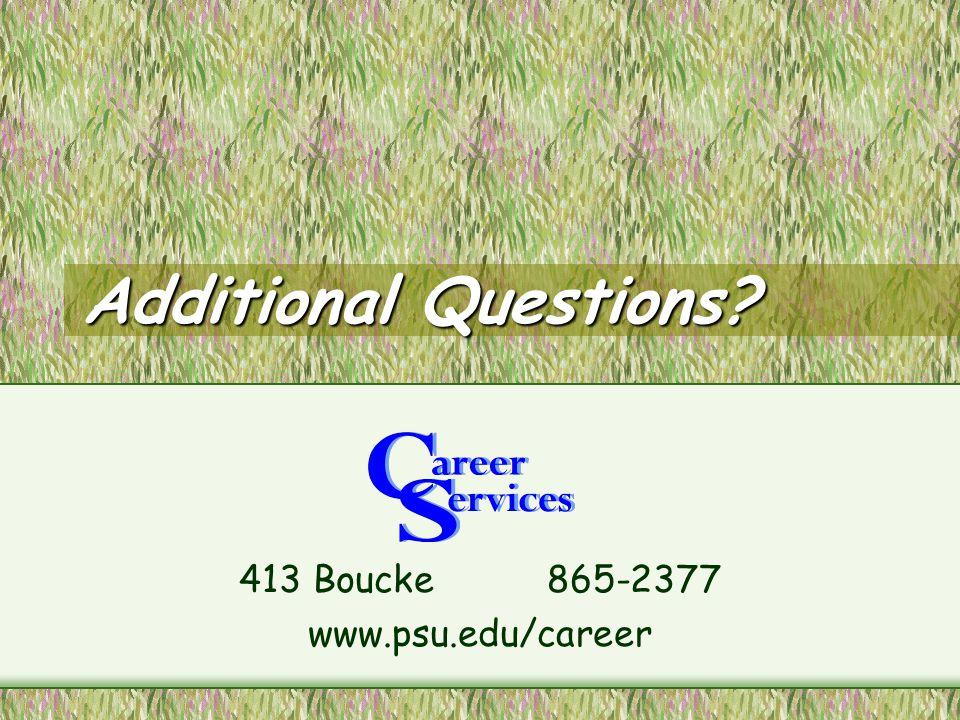 Additional Questions? 413 Boucke 865-2377 www.psu.edu/career