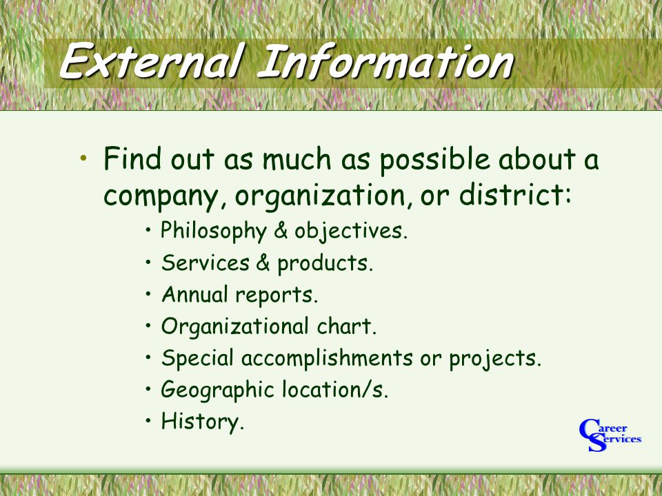 External Information Find out as much as possible about a company, organization, or district: Philosophy & objectives.