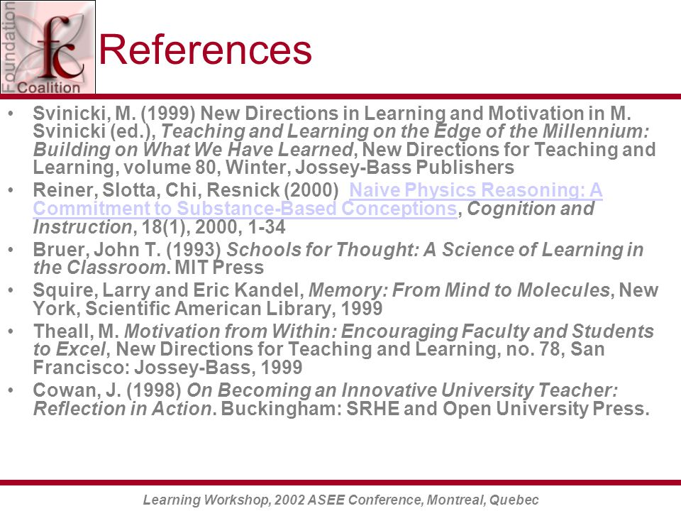 Learning Workshop, 2002 ASEE Conference, Montreal, Quebec References Svinicki, M.
