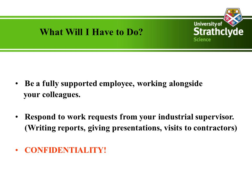 What Will I Have to Do. Be a fully supported employee, working alongside your colleagues.