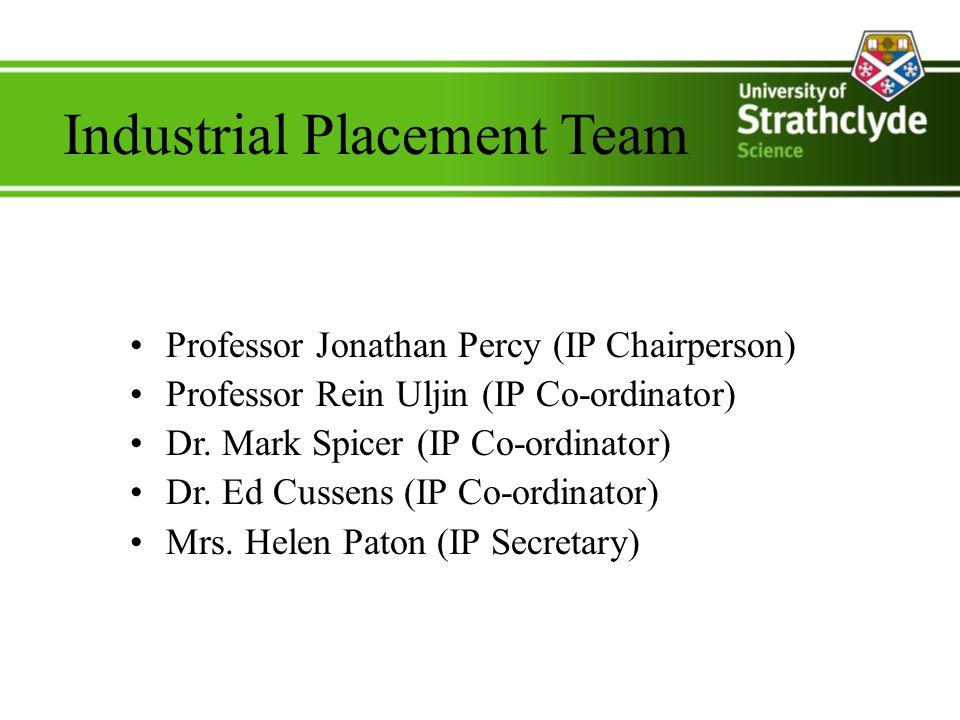 Industrial Placement Team Professor Jonathan Percy (IP Chairperson) Professor Rein Uljin (IP Co-ordinator) Dr.