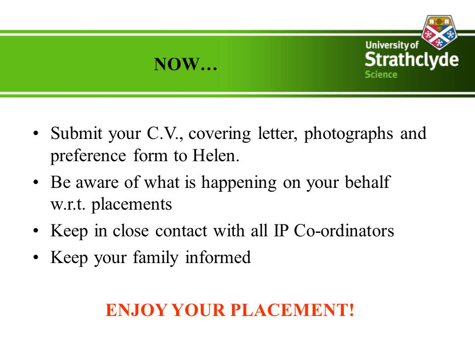 NOW… Submit your C.V., covering letter, photographs and preference form to Helen.