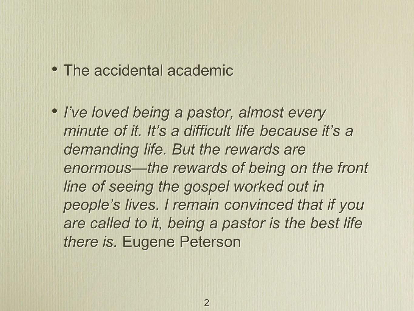 2 The accidental academic I've loved being a pastor, almost every minute of it.