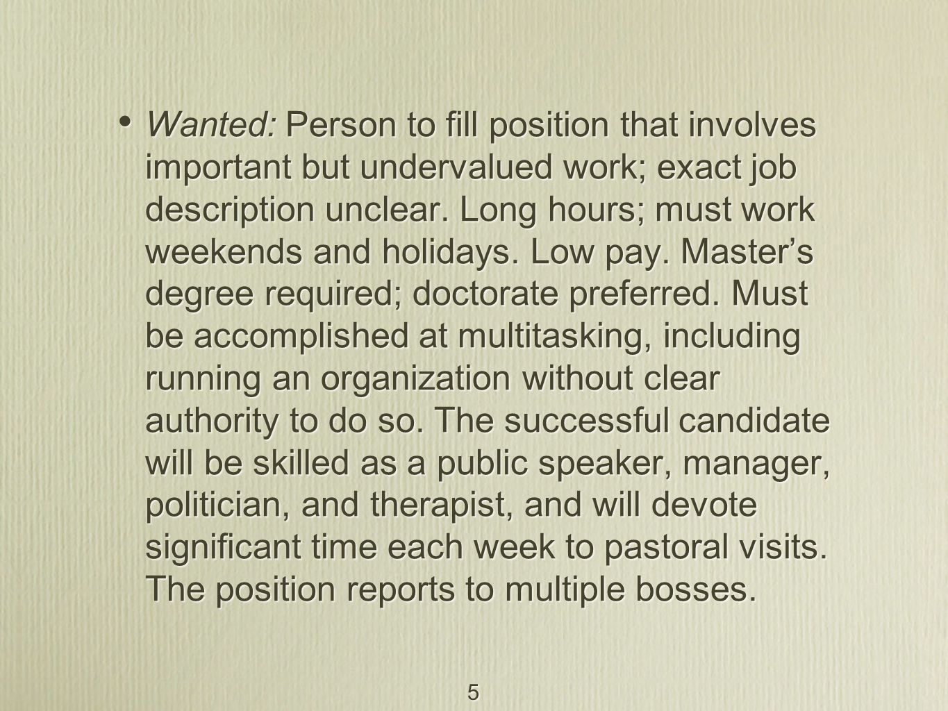5 Wanted: Person to fill position that involves important but undervalued work; exact job description unclear.