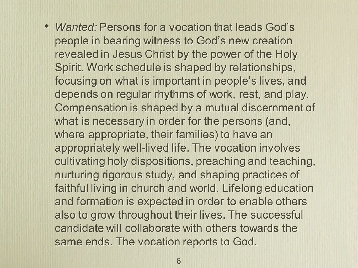 6 Wanted: Persons for a vocation that leads God's people in bearing witness to God's new creation revealed in Jesus Christ by the power of the Holy Spirit.