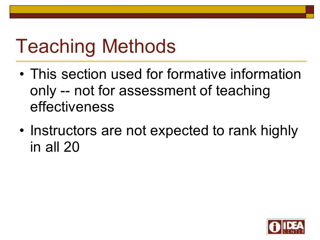 Teaching Methods This section used for formative information only -- not for assessment of teaching effectiveness Instructors are not expected to rank