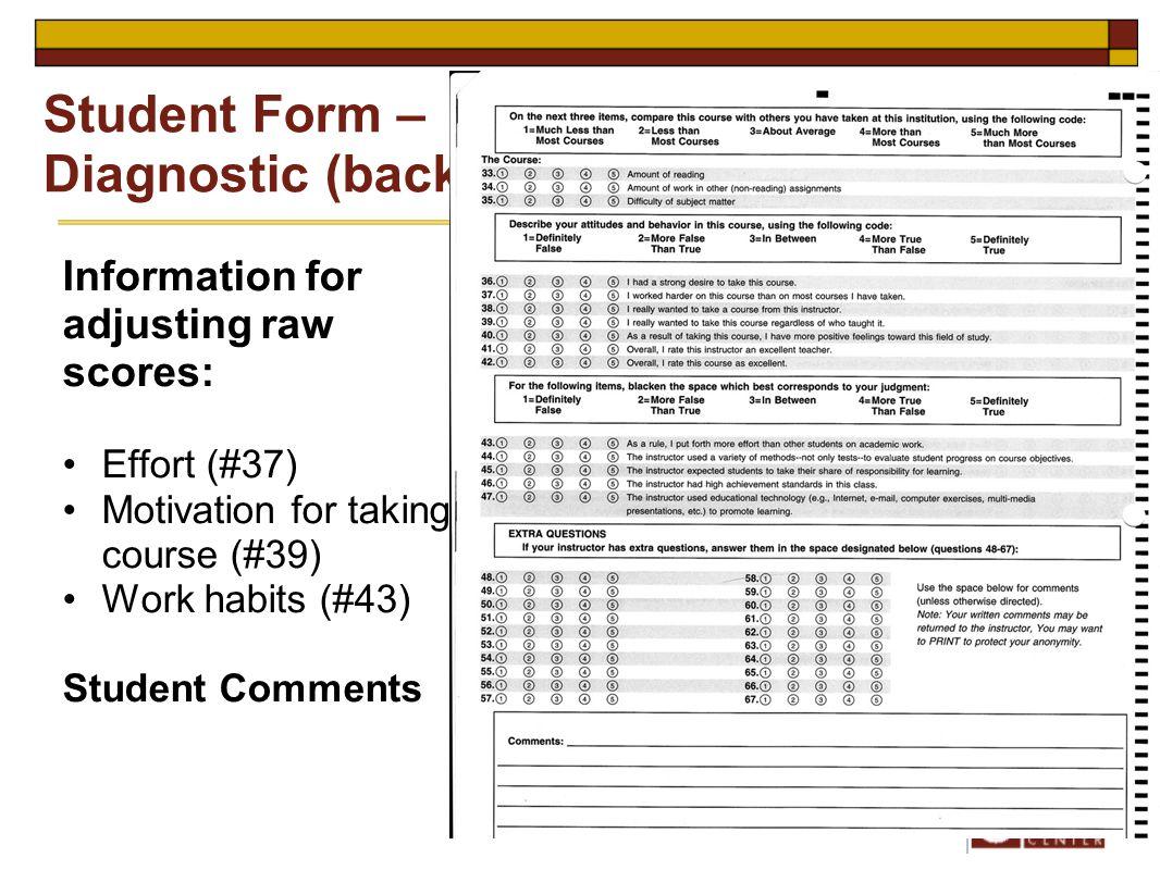 Information for adjusting raw scores: Effort (#37) Motivation for taking course (#39) Work habits (#43) Student Comments Student Form – Diagnostic (back)